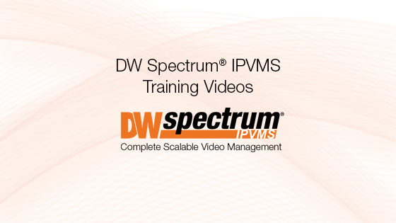 DW Spectrum® Training Videos